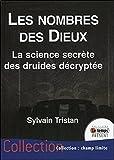 Les nombres des Dieux - La science secrète des druides décryptée