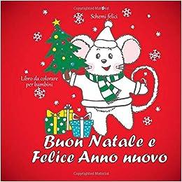 Buon Natale In Greco.Buon Natale E Felice Anno Nuovo Libro Da Colorare Per Bambini Schemi Felici Italian Edition Greco Alessia 9781704467337 Amazon Com Books