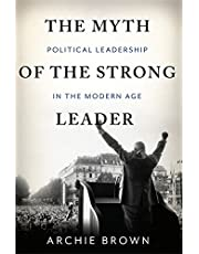 The Myth of the Strong Leader: Political Leadership in the Modern Age