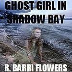 Ghost Girl in Shadow Bay | R. Barri Flowers