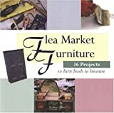 Flea Market Furniture: 16 Projects to Turn Trash to Treasure