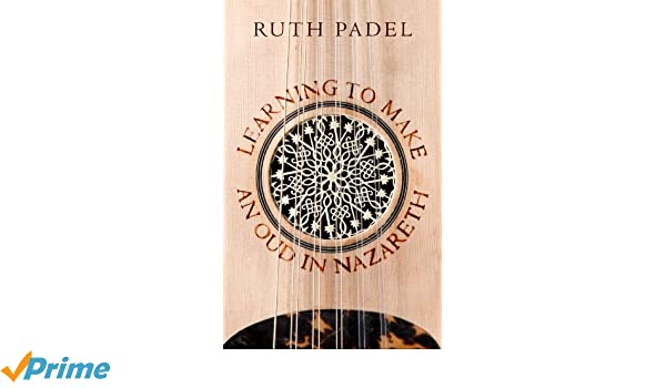 Learning to Make an Oud in Nazareth: Amazon.es: Ruth Padel ...