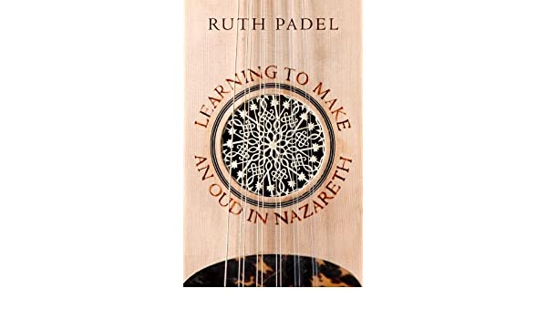 Learning to Make an Oud in Nazareth: Ruth Padel ...