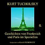 Geschichten von Frankreich und Paris im Speziellen | Kurt Tucholsky