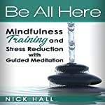 Be All Here: Mindfulness Training and Stress Reduction with Guided Meditation | Nick Hall
