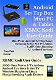 Set Top Box, Mini PC, & Tablet Kodi XBMC User Guide (Updated May 2017) Includes One month Email Support: Android, Windows, Amazon Fire, Apple, Linux and Raspberry Devices