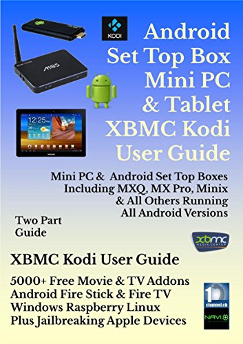 Android Set Top Box, Mini PC, & Tablet XBMC Kodi User Guide (Updated March 2017): Includes XBMC Kodi User Guide Android, Windows, Amazon Fire, Apple, Linux and Raspberry (Amazon Fire Tv With Xbmc)