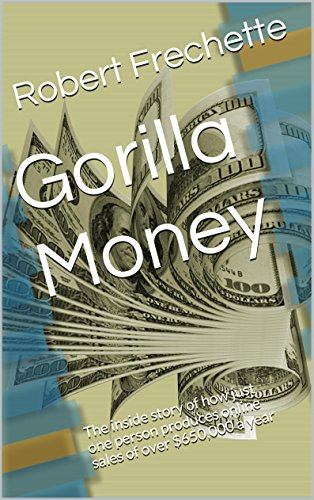 Gorilla Money: The inside story of how just one person produces online sales of over $650,000 a year (E-Commerce Series Book 2)