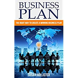 Business Plan: The Right Way To Create A Winning Business Plan (Essential Tools and Techniques For A Winning Business Plan & Strategies for Proper Start Up and Project Management Guide Book 1)