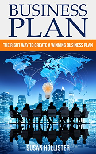 Business Plan: The Right Way To Create A Winning Business Plan (Essential Tools and Techniques For A Winning Business Plan & Strategies for Proper Start Up and Project Management Guide Book 1) by [Hollister, Susan]