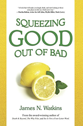 Squeezing Good Out of Bad: 10 Ways to Squeeze Good Out of Those Lemon of a Life, Lip Puckering, Time Sucking Situations