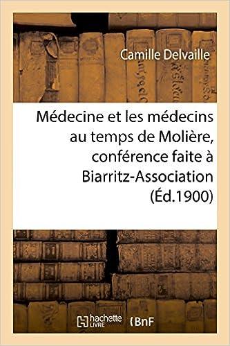Livres Médecine et les médecins au temps de Molière, conférence faite à Biarritz-Association, le 22 mars pdf ebook