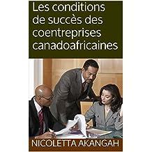 Les conditions de succès des coentreprises canadoafricaines (French Edition)