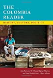The Colombia Reader: History, Culture, Politics (The Latin America Readers)