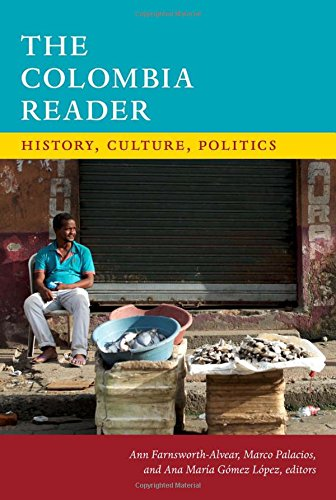 The Colombia Reader: History, Culture, Politics (The Latin America Readers) by Duke University Press Books