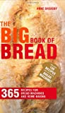 bread anne sheasby - The Big Book of Bread: 365 Recipes for Bread Machines and Home Baking