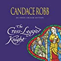 The Cross Legged Knight Audiobook by Candace Robb Narrated by Stephen Thorne