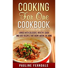 Cooking For One Cookbook: Loaded With Delicious, Healthy, Quick And Easy Recipes That Won't Break The Bank (Cooking For Two, Freezer Meals, One Pot Recipes)