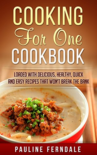cooking for one cookbook loaded with delicious healthy quick and