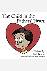 The Child In the Fathers' Hearts by Paul Janson (2012-04-14) Paperback