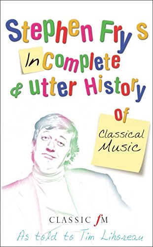 Stephen Fry's Incomplete & Utter History of Classical Music PDF