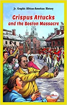 Crispus Attucks and the Boston Massacre (Jr. Graphic African-American History) by Lynne Weiss (2013-07-15)