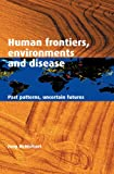 Human Frontiers, Environments and Disease, Tony McMichael, 052180311X