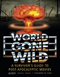 World Gone Wild: A Survivor's Guide to Post-Apocalyptic Movies