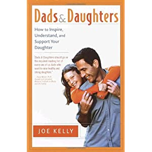 Dads and Daughters: How to Inspire, Understand, and Support Your Daughter When She's Growing Up So Fast