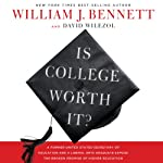 Is College Worth It?: A Former United States Secretary of Education and a Liberal Arts Graduate Expose the Broken Promise of Higher Education | William Bennett,David Wilezol