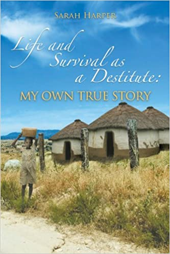 Life and Survival as a Destitute: My Own True Story