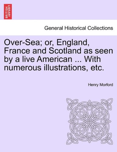Over-Sea; or, England, France and Scotland as seen by a live American ... With numerous illustrations, etc. pdf epub
