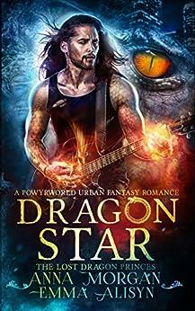 Dragon Star: A Powyrworld Urban Fantasy Shifter Romance (The Lost Dragon Princes Book 1) by [Morgan, Anna, Alisyn, Emma, Ashe, Danae, Powyrworld]