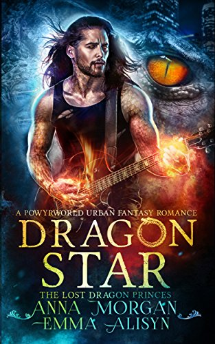 Dragon Star: A Powyrworld Urban Fantasy Shifter Romance (The Lost Dragon Princes Book 1) by [Morgan, Anna, Alisyn, Emma, Ashe, Danae]