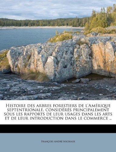 Download Histoire des arbres forestiers de l'Amérique septentrionale, considérés principalement sous les rapports de leur usages dans les arts et de leur introduction dans le commerce .. (French Edition) pdf