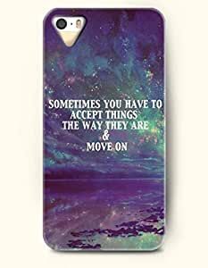 iPhone 5 5S Hard Case (iPhone 5C Excluded) **NEW** Case with Design Sometimes You Have To Accept Things The Way They Are And Move On- ECO-Friendly Packaging - Life Quotes Series (2014) Verizon, AT&T Sprint, T-mobile