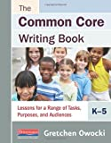 The Common Core Writing Book, K-5, Gretchen Owocki, 0325048053