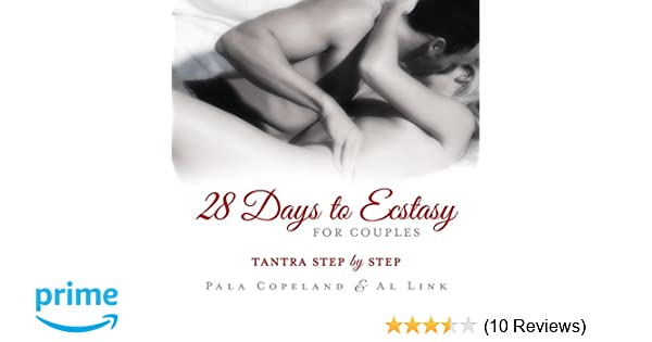 28 Days To Ecstasy For Couples Tantra Step By Pala Copeland Al Link 9780738709994 Amazon Books
