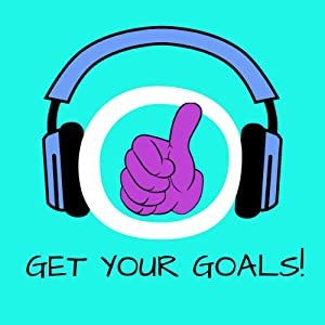 Get Your Goals! Setting and Achieving Goals by Hypnosis Audiobook