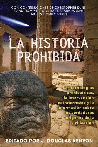 La historia prohibida: Las tecnologías prehistóricas, la intervención extraterrestre y la información sobre los verdader
