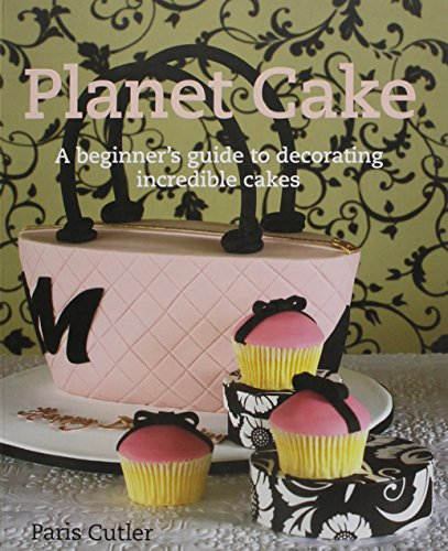 Planet Cake: A Beginner's Guide to Decorating Incredible Cakes]()