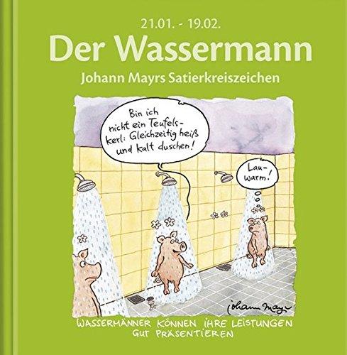 Der Wassermann: Johann Mayrs Satierkreiszeichen. 21. Januar bis 19. Februar