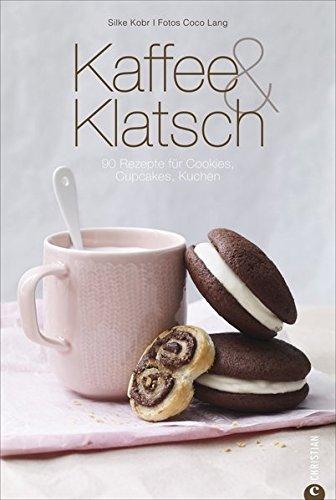 Backbuch Kaffee & Klatsch: 90 Rezepte für Cookies, Cupcakes, Kuchen - inkl. feinen Variationen für Blechkuchen, Muffins, Tartelettes und Cakepop ... Sünden einfach selbst gemacht (Cook & Style)