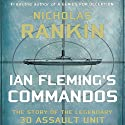 Ian Fleming's Commandos: The Story of the Legendary 30 Assault Unit Audiobook by Nicholas Rankin Narrated by Napoleon Ryan