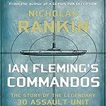 Ian Fleming's Commandos: The Story of the Legendary 30 Assault Unit | Nicholas Rankin