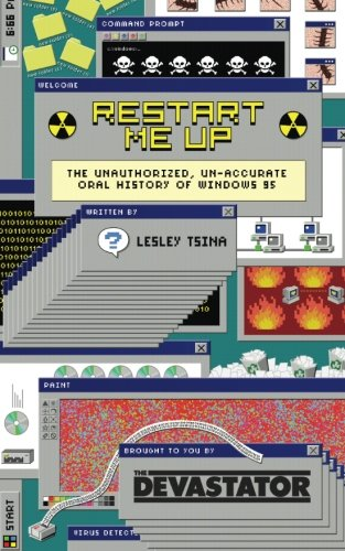 Restart Me Up: The Unauthorized, Un-Accurate Oral History of Windows 95 (Matching History)