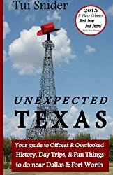 Unexpected Texas: Your guide to Offbeat & Overlooked History, Day Trips & Fun things to do near Dallas & Fort Worth by Tui Snider (2014-02-22)