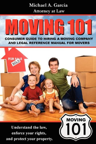 Read Online Moving 101: Consumer Guide to Hiring a Moving Company and Legal Reference Manual pdf