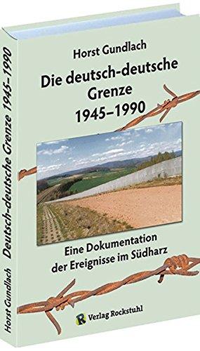 Die deutsch-deutsche Grenze 1945-1990: Eine Dokumentation der Ereignisse im Südharz