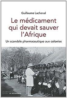 Le médicament qui devait sauver l'Afrique : un scandale pharmaceutique aux colonies, Lachenal, Guillaume